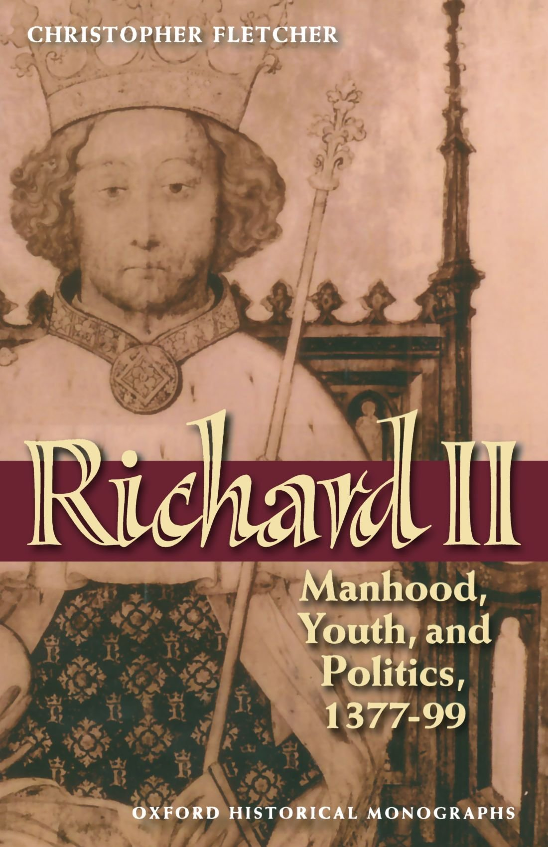 Richard II: Manhood, Youth, and Politics 1377-99 (Oxford Historical Monographs) by Oxford University Press