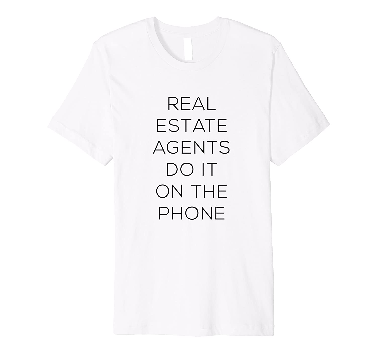 Real Estate Agents Do It On The Phone T-shirt-PL