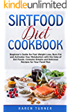 Sirtfood Diet Cookbook: Beginner's guide for fast weight loss, burn fat and activates your metabolism with the help of Sirt foods. Contains simple and delicious recipes for your food plan.