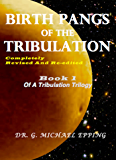 Birth Pangs of the Tribulation: Revised Edition (End Time Tribulation Book 1)