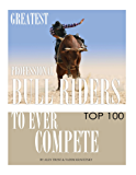 Greatest Professional Bull Riders to Ever Compete: Top 100 (English Edition)