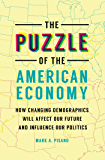 The Puzzle of the American Economy: How Changing Demographics Will Affect Our Future and Influence Our Politics
