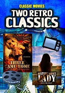Two Retro Classic Thrillers: Three Came Home and Waterfront Lady