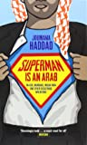 Superman is an Arab: On God, Marriage, Macho Men and Other Disastrous Inventions