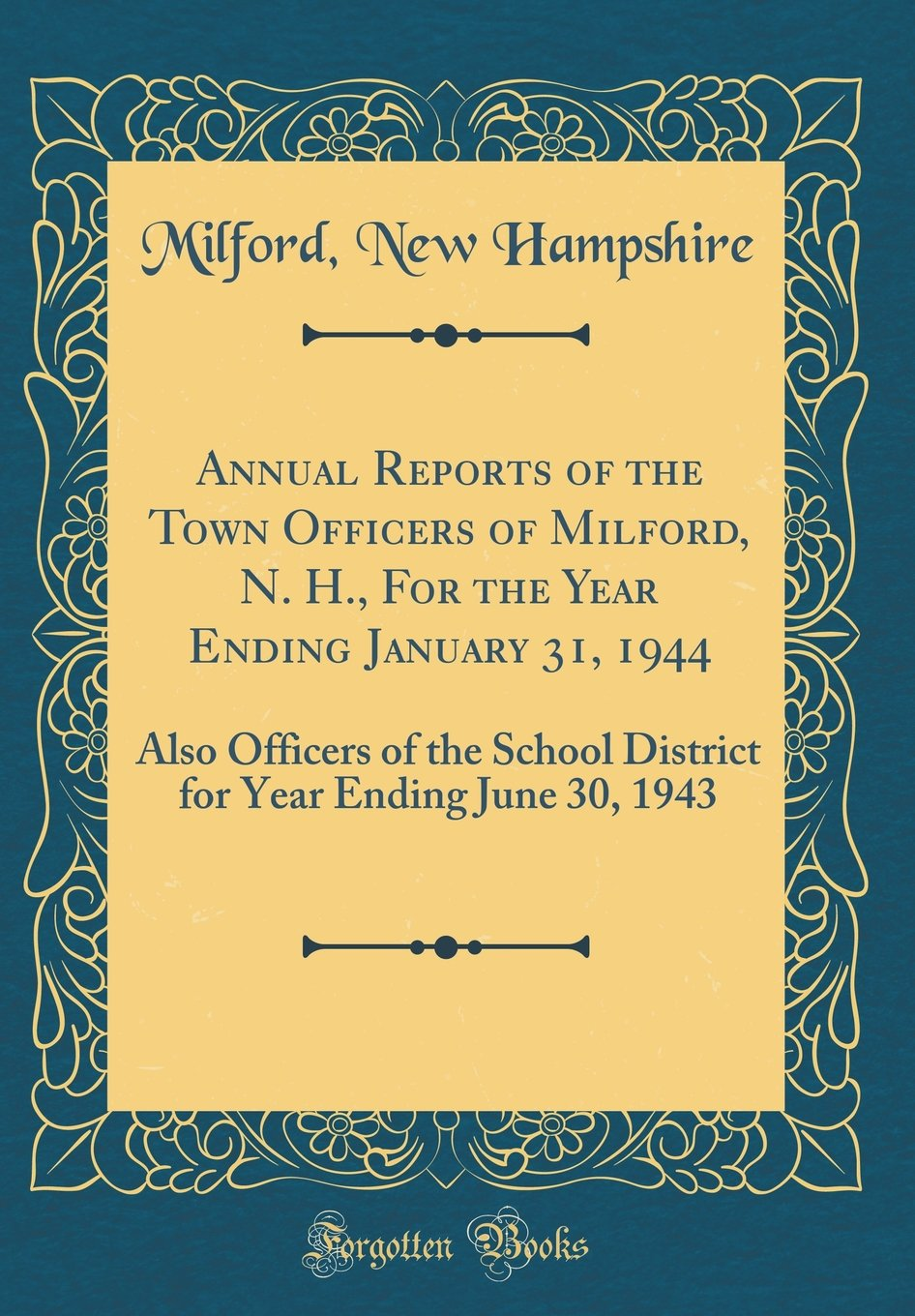 Read Online Annual Reports of the Town Officers of Milford, N. H., For the Year Ending January 31, 1944: Also Officers of the School District for Year Ending June 30, 1943 (Classic Reprint) PDF ePub book