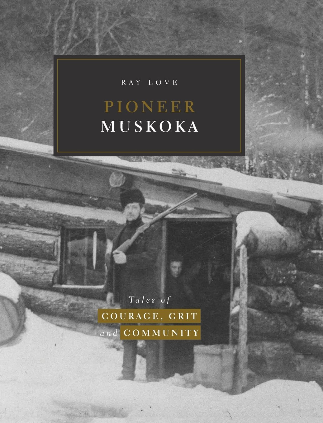 Download Pioneer Muskoka: Tales of Courage, Grit and Community PDF