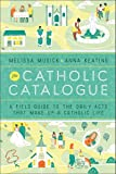 The Catholic Catalogue: A Field Guide to the Daily Acts That Make Up a Catholic Life
