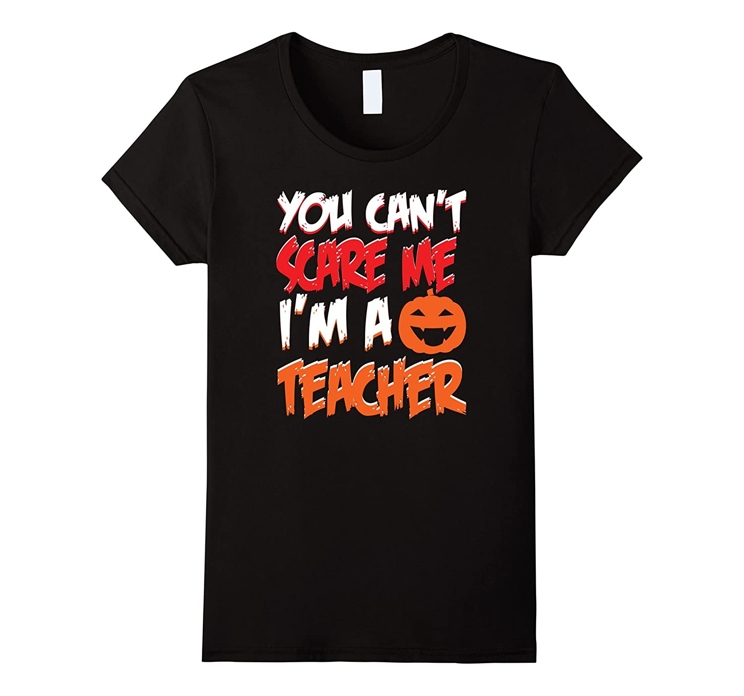 You Can't Scare Me I'm A Teacher Halloween 2017 T-shirt
