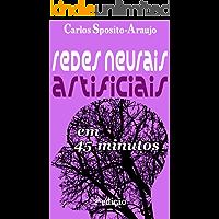 Redes Neurais Artificiais em 45 Minutos - 2a EDIÇÃO: inteligência artificial