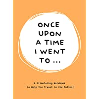 Once Upon a Time I Went To...: A Stimulating Notebook to Help You Travel to the Fullest