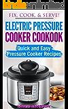 Electric Pressure Cooker Cookbook: Quick and Easy Pressure Cooker Recipes (Fix, Cook, & Serve Book 3)
