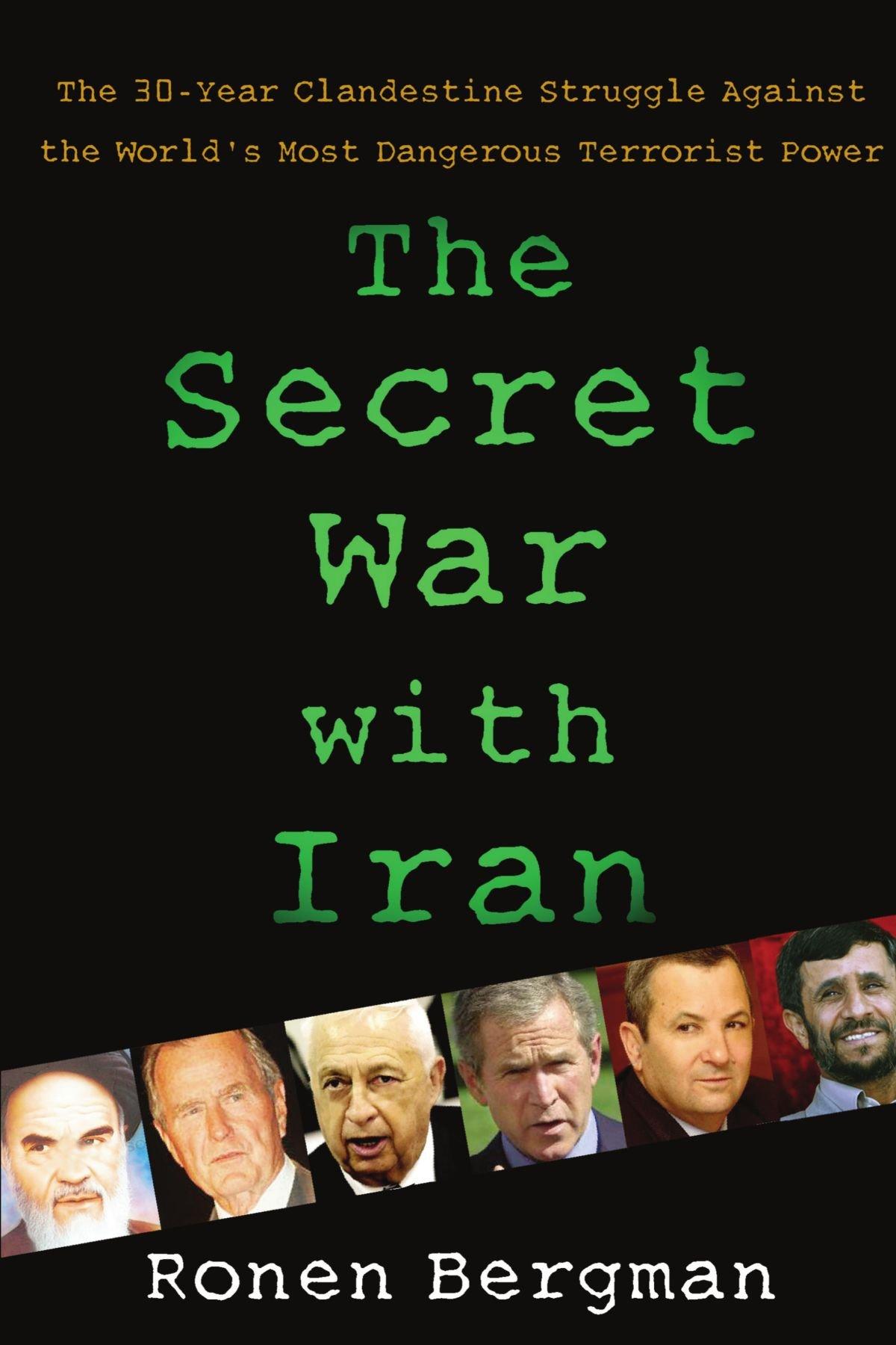 The Secret War with Iran: The 30-Year Clandestine Struggle Against the  World's Most Dangerous Terrorist Power: Ronen Bergman Ph.D.: 9781416577003:  ...