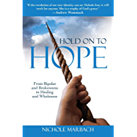 Hold On to Hope: From Bipolar and Brokenness to Healing and Wholeness (English Edition)
