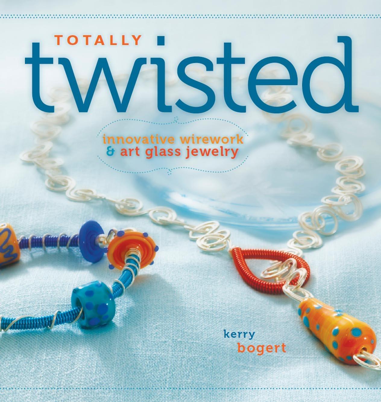 Download Totally Twisted: Innovative Wirework + Art Glass Jewelry PDF
