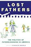 Lost Fathers: The Politics of Fatherlessness in America
