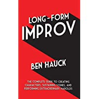 Long-Form Improv: The Complete Guide to Creating Characters