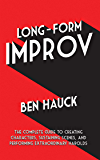 Long-Form Improv: The Complete Guide to Creating Characters, Sustaining Scenes, and Performing Extraordinary Harolds