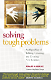 Solving Tough Problems: An Open Way of Talking, Listening, and Creating New Realities