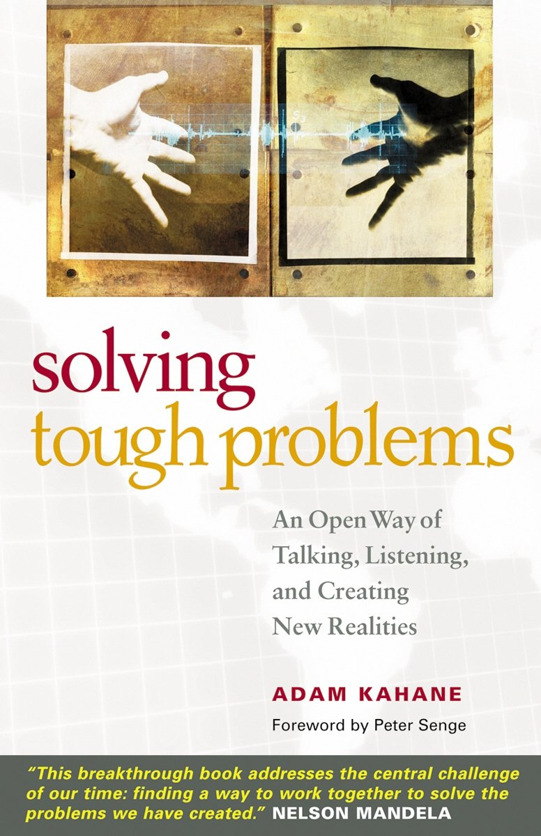 Solving Tough Problems  An Open Way Of Talking Listening And Creating New Realities