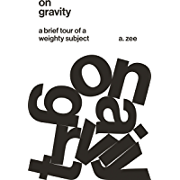 On Gravity: A Brief Tour of a Weighty Subject