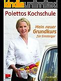 Mein neuer Grundkurs für Einsteiger: Polettos Kochschule