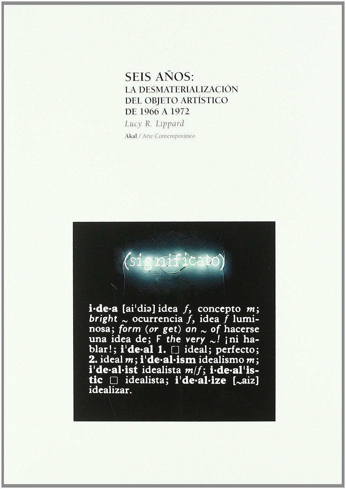 Seis años: la desmaterializacion del objeto artístico (Arte contemporáneo) Tapa blanda – 27 ene 2004 Lucy R. Lippard Mª Luz Rodríguez Olivares Ediciones Akal 8446011751