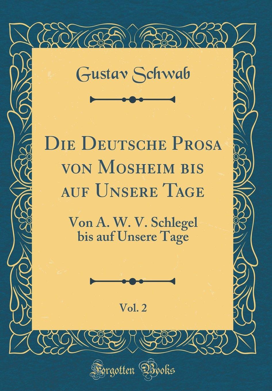 Download Die Deutsche Prosa von Mosheim bis auf Unsere Tage, Vol. 2: Von A. W. V. Schlegel bis auf Unsere Tage (Classic Reprint) (German Edition) pdf epub