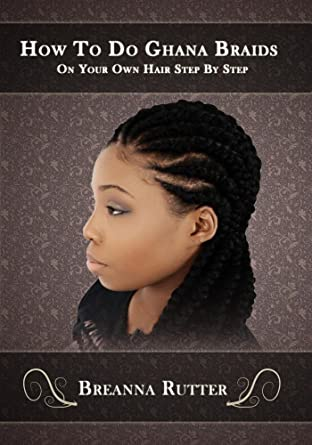 Amazon Com How To Do Ghana Braids On Your Own Hair Step By Step