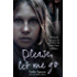 Please, Let Me Go: The Horrific True Story of a Girl's Life In The Hands of Sex Traffickers (English Edition)