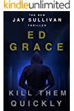 Kill Them Quickly (Jay Sullivan Thrillers Book 2)