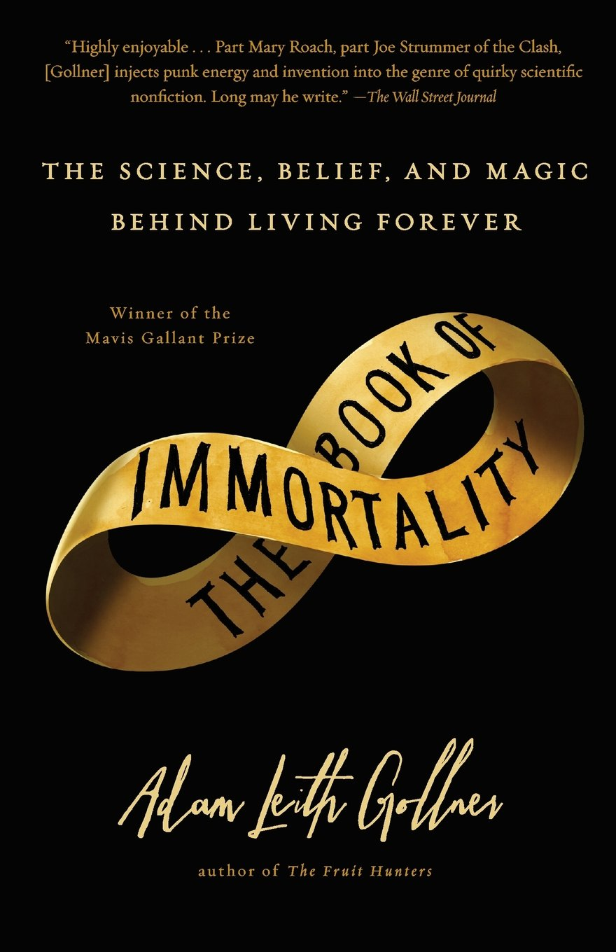 The Book Of Immortality: The Science, Belief, And Magic Behind Living  Forever: Adam Leith Gollner: 9781439109434: Amazon: Books