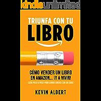 Cómo vender un libro en Amazon... ¡y a vivir!: Guía paso a paso para ganar dinero con amazon (Triunfa con tu libro nº 3…
