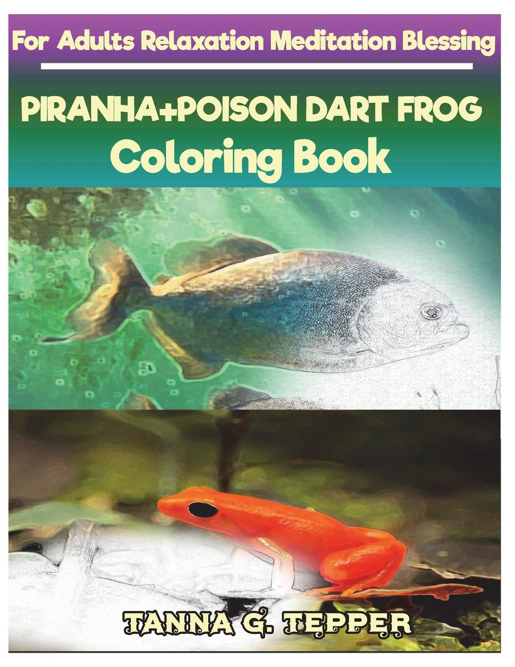 Read Online PIRANHA+POISON DART FROG Coloring book for Adults Relaxation Meditation: Sketch coloring book Grayscale Pictures pdf