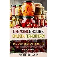 Einmachen, Einkochen, Einlegen, Fermentieren: Die 200 besten Rezepte für die Speisekammer, machen Sie Ihre Lebensmittel…