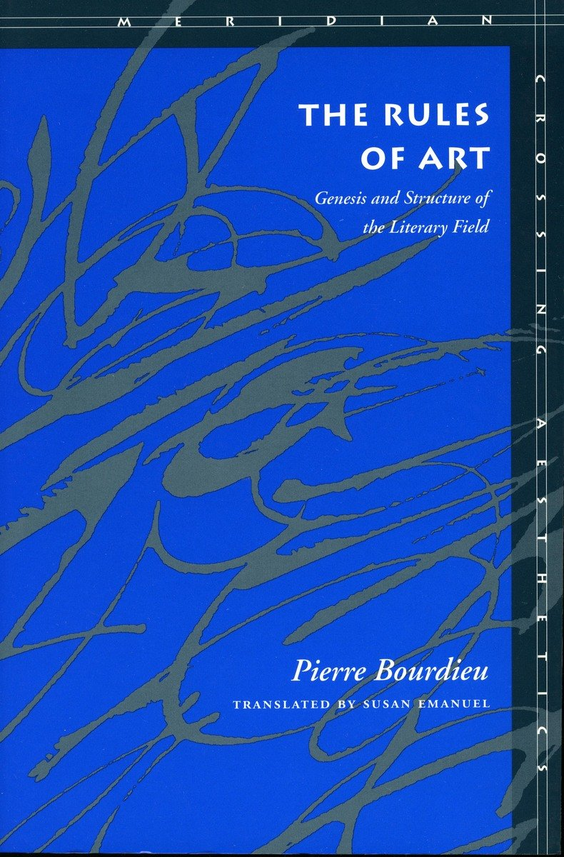 The Rules Of Art Genesis And Structure Of The Literary Field