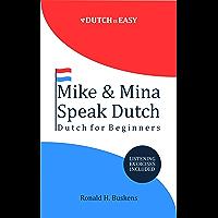 Mike & Mina Speak Dutch: Dutch for Beginners (English Edition)