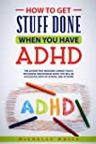 How to Get Stuff Done When You Have ADHD