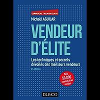 Vendeur d'élite - 6e éd. : Les techniques et secrets dévoilés des meilleurs vendeurs