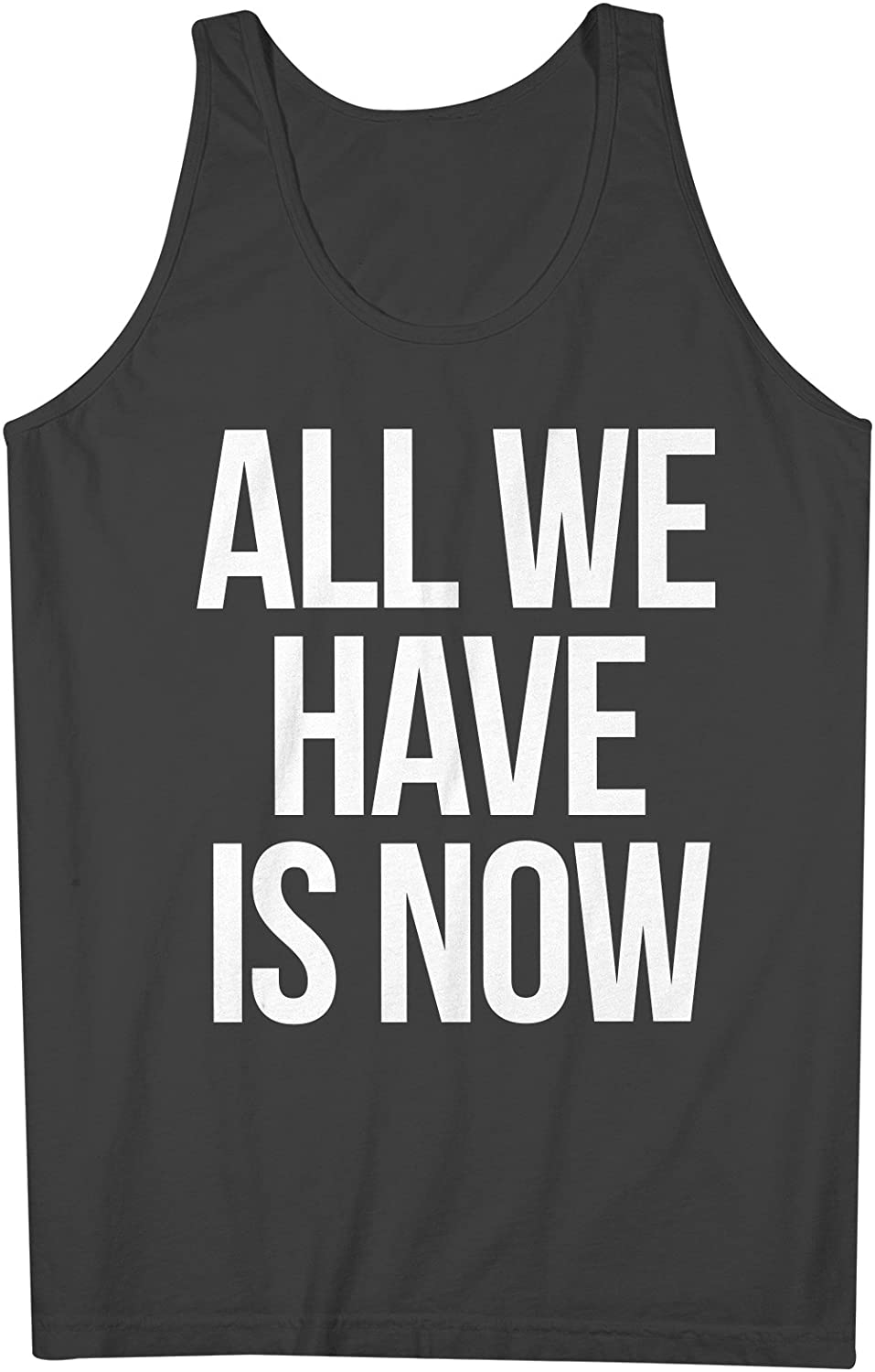 All I Have Is Now Motivational Moment Mens Tank Top Sleeveless Shirt