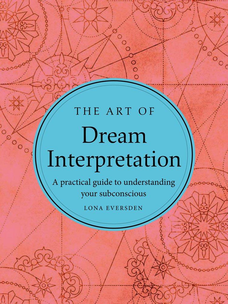 The Art Of Dream Interpretation Lona Eversden 9781454925828