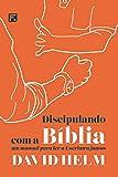 Discipulando Com A Bíblia: Um Manual Para Ler A Escritura Juntos