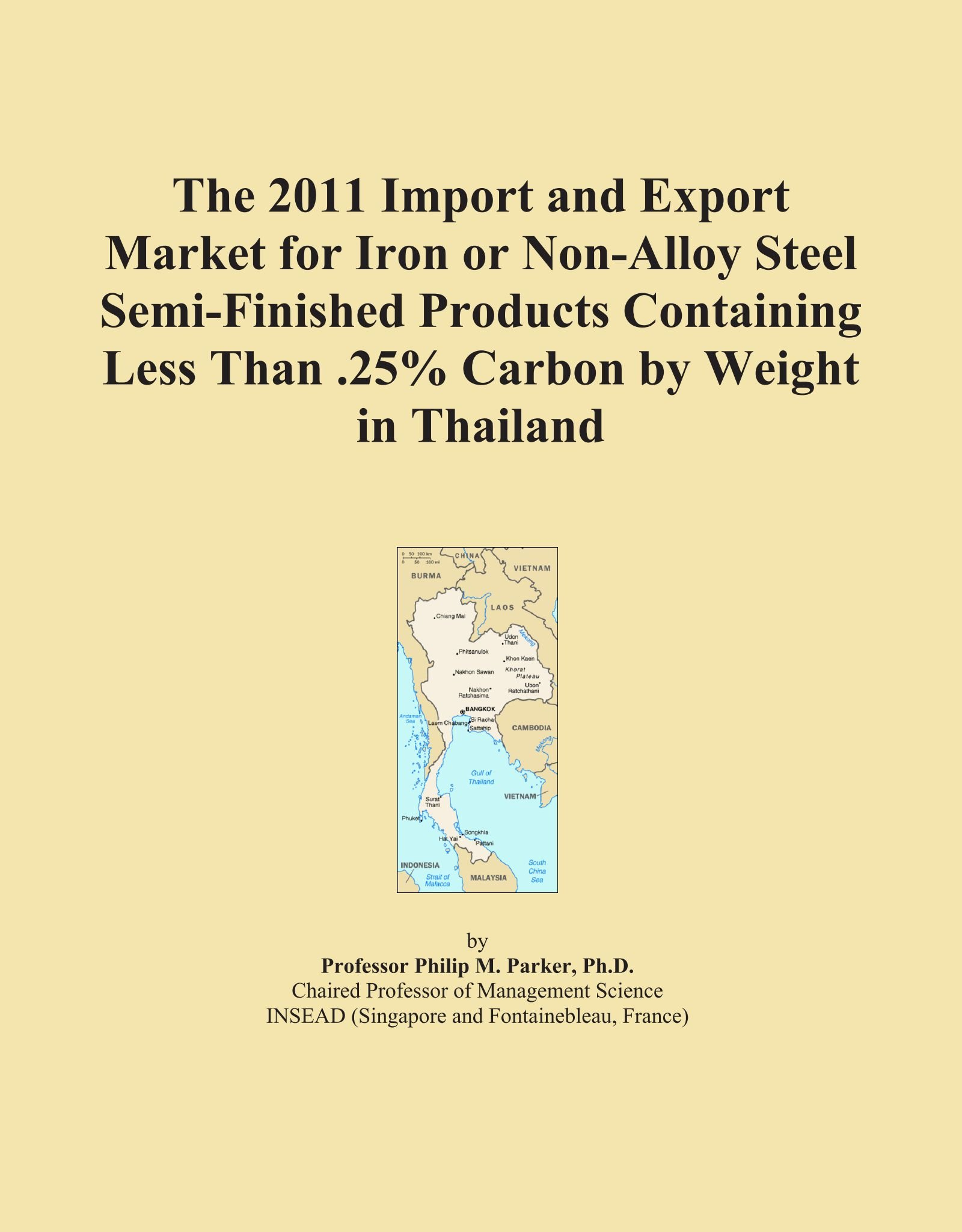 The 2011 Import and Export Market for Iron or Non-Alloy Steel Semi-Finished Products Containing Less Than .25% Carbon by Weight in Thailand pdf epub