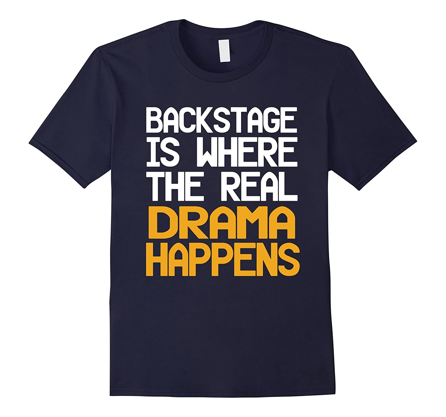 Drama Shirt: Backstage Is Where The Real Drama Happens Tee-BN