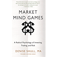 Market Mind Games: A Radical Psychology of Investing, Trading and Risk (English Edition)
