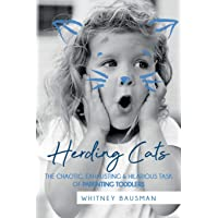 Herding Cats: The Chaotic, Exhausting & Hilarious Task of Parenting Toddlers