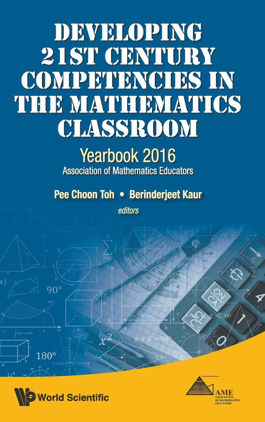 Download DEVELOPING 21ST CENTURY COMPETENCIES IN THE MATHEMATICS CLASSROOM: YEARBOOK 2016, ASSOCIATION OF MATHEMATICS EDUCATORS PDF