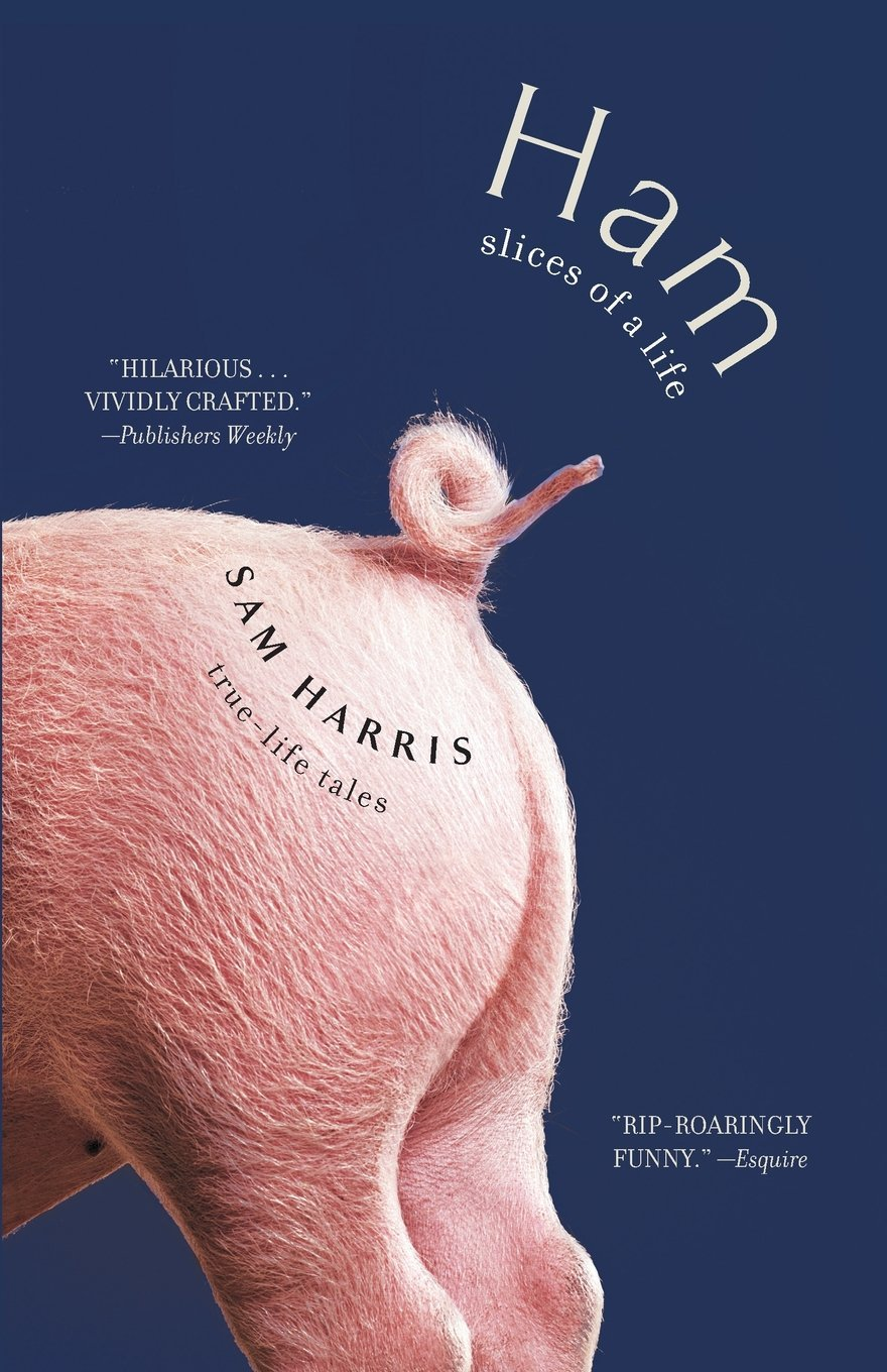 ham slices of a life true life tales sam harris  ham slices of a life true life tales sam harris 9781476733449 com books