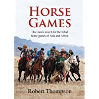Horse Games: One Man's Search for the Tribal Horse Games of Asia and Africa
