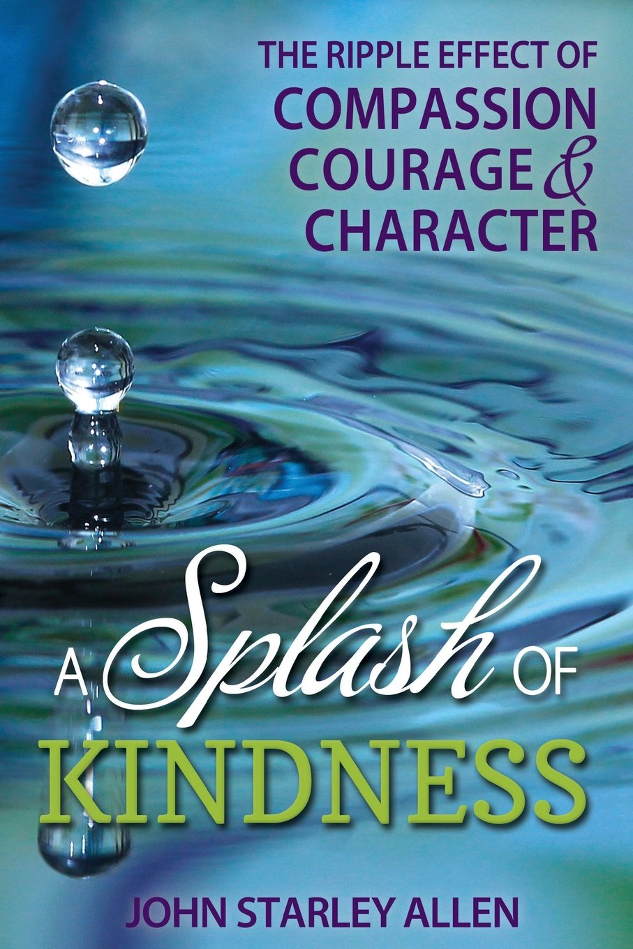 Download A Splash of Kindness: The Ripple Effect of Compassion, Courage, and Character PDF