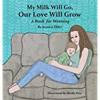 My Milk Will Go, Our Love Will Grow: A Book for Weaning